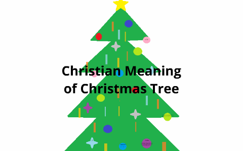 Christmas Tree Meaning.Christian Meaning Behind Christmas Tree By Sam Slane On Prezi
