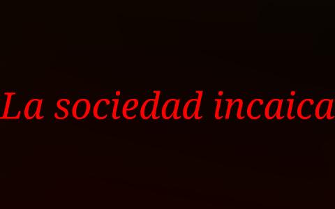 La Sociedad Incaica By Marcos Attias On Prezi