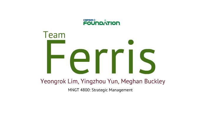 Capsim Presentation - Team Ferris by Meghan Buckley on Prezi