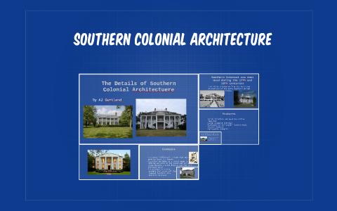Southern Colonial Architecture By Aj Gartland On Prezi