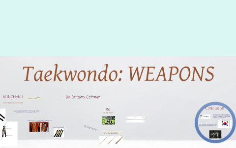 Taekwondo Weapons by Brittany Coffman on Prezi