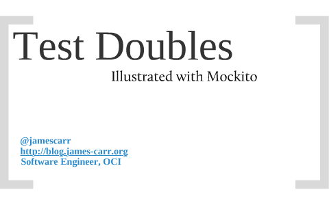 Test Doubles with Mockito by James Carr on Prezi