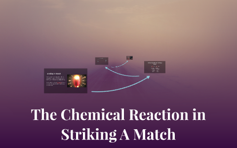 The Chemical Reaction in Striking A Match