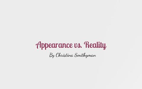 Appearance Vs Reality By Christina Smithyman On Prezi