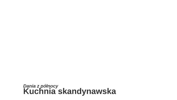 Kuchnia Skandynawska By Michał Wolniak On Prezi