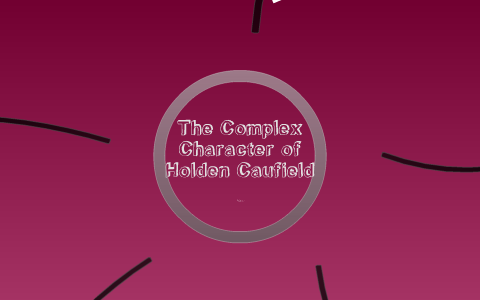 The Complex Character Of Holden Caufield By Sofia Piecuch