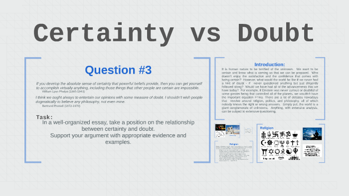 take a position on the relationship between certainty and doubt