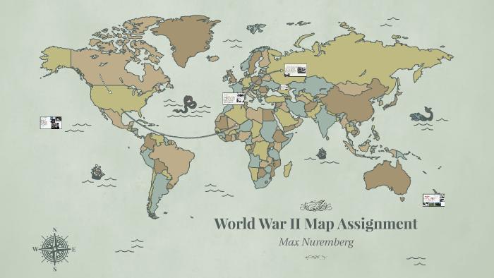 World Map Assignment.World War Ii Map Assignment By Max Nuremberg On Prezi