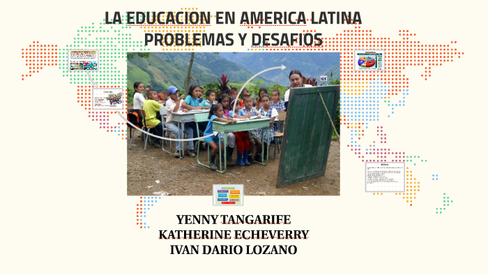 LA EDUCACION EN AMERICA LATINA by KATHERINE ECHEVERRY on Prezi