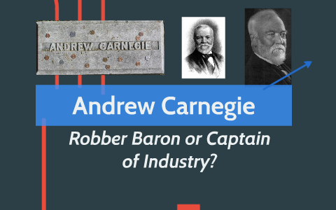 Was Andrew Carnegie a Robber Baron or Captain of Industry