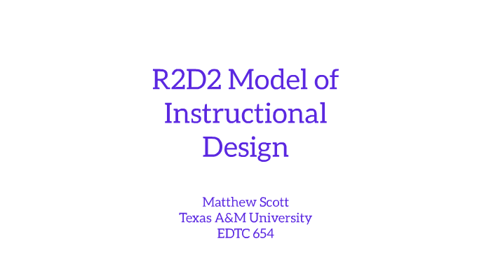 R2d2 Model Of Instructional Design By Matthew Scott