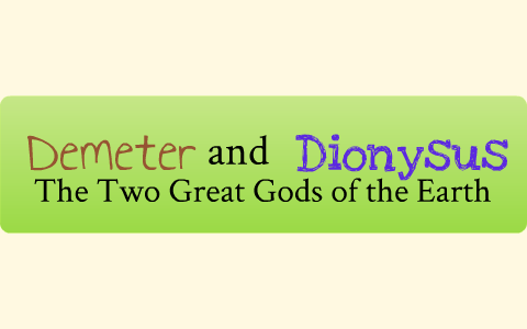 Demeter and Dionysus by Emma   on Prezi