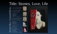 Title: Stones, Love, Life