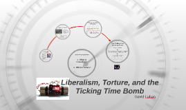 Liberalism, Torture, and the Ticking Time Bomb