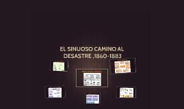 Copy of EL SINUOSO CAMINO AL DESASTRE ,1860-1863