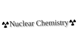 Nuclear Chemistry Web Quest