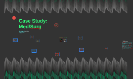 Case Study: Med/Surg