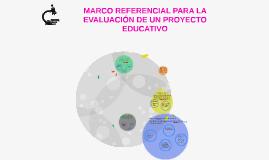 MARCO REFERENCIAL PARA LA EVALUACIÓN DE UN PROYECTO EDUCATIVO