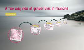 Two way view of gender bias in medicine