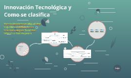 Innovacion Tecnologica y Como se clasifica