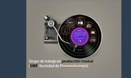 Grupo de trabajo en producción musical (SIBE-Sociedad de Etnomusicología)