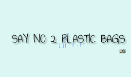 Say NO 2 Plastic Bags