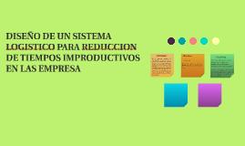 Copy of DISEÑO DE UN SISTEMA LOGISTICO PARA REDUCCION DE TIEMPOS IMP