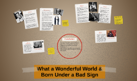 What a Wonderful World & Born Under a Bad Sign