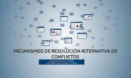 MECANISMOS DE RESOLUCIÓN ALTERNATIVA DE CONFLICTOS