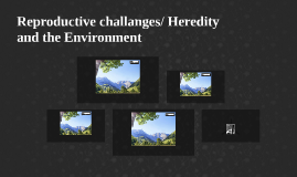 Reproductive challanges/ Heredity and the Environment