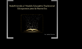 REDEFINIENDO EL MODELO EDUCATIVO TRADICIONAL: EDUQUEMOS PARA LA NUEVA ERA