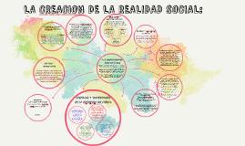 LA CREACION DE LA REALIDAD SOCIAL: