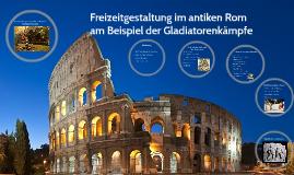 Freizeitgestaltung im antiken Rom am Beispiel der Gladiatore