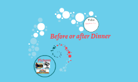 Before or after Dinner