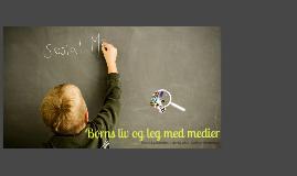 Seere i bleer - børn, leg og medier. Oplæg på 'Grib den digitale bold' 25.03.2014