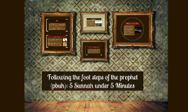 Following the foot steps of the prophet (pbuh): 5 Sunnah und