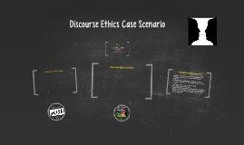 Team A-Discourse Ethics Case Scenario