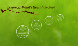 Lesson 37: What's New at the Zoo?