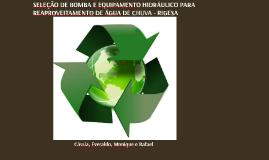 SELEÇÃO DE BOMBA E EQUIPAMENTO HIDRÁULICO PARA REAPROVEITAMENTO DE ÁGUA DE CHUVA - RIGESA