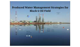 Produced Water Management Strategies for Block 6 Oil Field