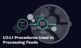 U2:L1 Procedures Used in Processing Foods