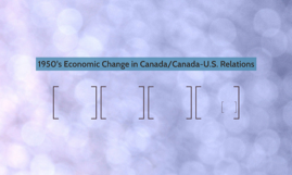 1950's Economic Change in Canada/Canada-U.S. Relations