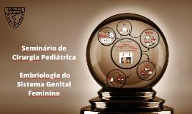Seminário de Cirurgia Pediátrica - Embriologia do Sistema Genital Feminino