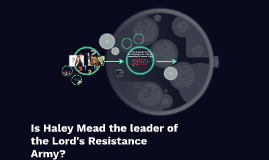 Is Haley Mead the leader of the Lord's Resistance Army?