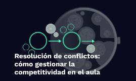 Resolución de conflictos: cómo gestionar la competitividad e