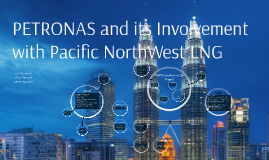 PETRONAS and its Involvement with Pacific NorthWest LNG