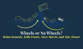 Wheels or No Wheels?