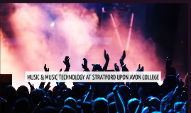 MUSIC & MUSIC TECHNOLOGY AT STRATFORD UPON AVON COLLEGE