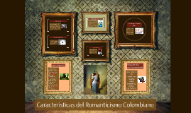 Copy of Características del Romanticismo colombiano