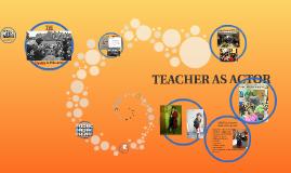 TEACHER AS ACTOR